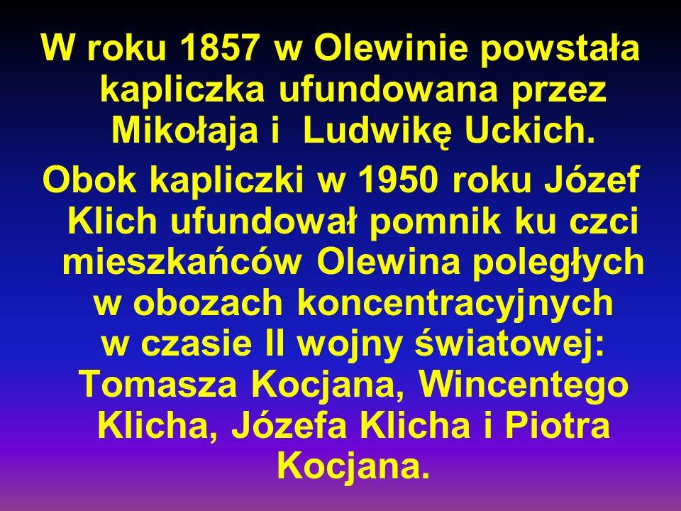 W roku 1857 w Olewinie powstała kapliczka ufundowana przez Mikołaja i Ludwikę Uckich.