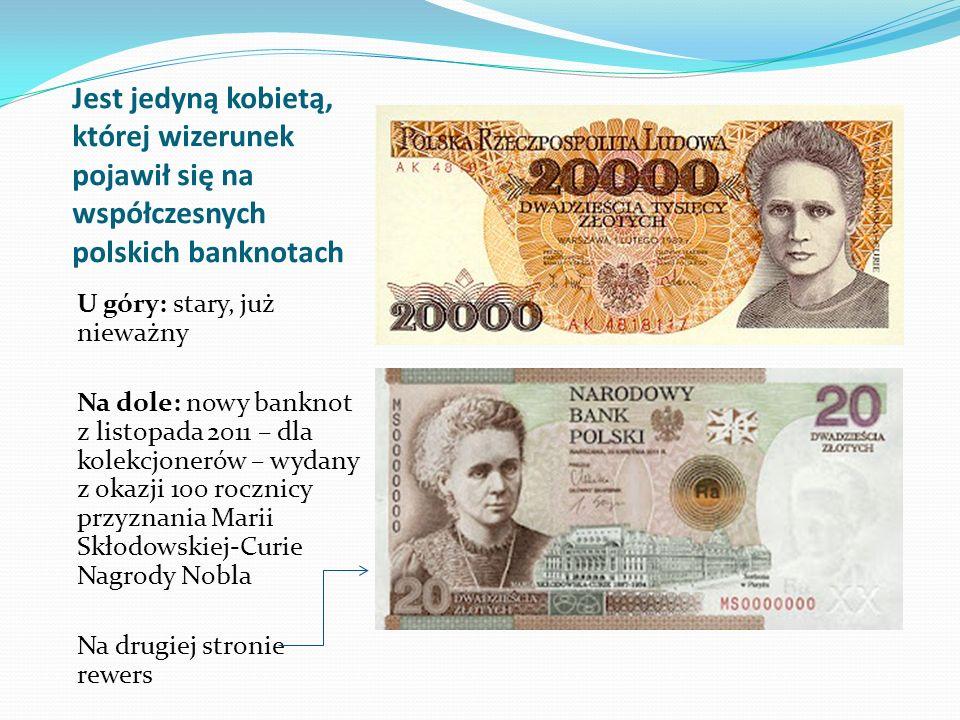 Jest jedyną kobietą, której wizerunek pojawił się na współczesnych polskich banknotach U góry: stary, już nieważny Na dole: nowy banknot z listopada 2