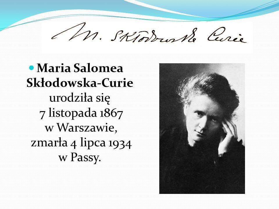 Maria Salomea Skłodowska-Curie urodziła się 7 listopada 1867 w Warszawie, zmarła 4 lipca 1934 w Passy.