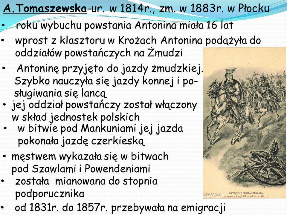 A.Tomaszewska-ur. w 1814r., zm. w 1883r. w Płocku od 1831r. do 1857r. przebywała na emigracji roku wybuchu powstania Antonina miała 16 lat wprost z kl