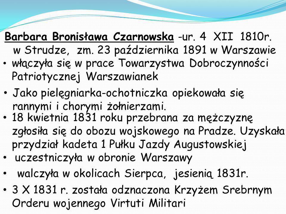Barbara Bronisława Czarnowska -ur. 4 XII 1810r. w Strudze, zm. 23 października 1891 w Warszawie 18 kwietnia 1831 roku przebrana za mężczyznę zgłosiła