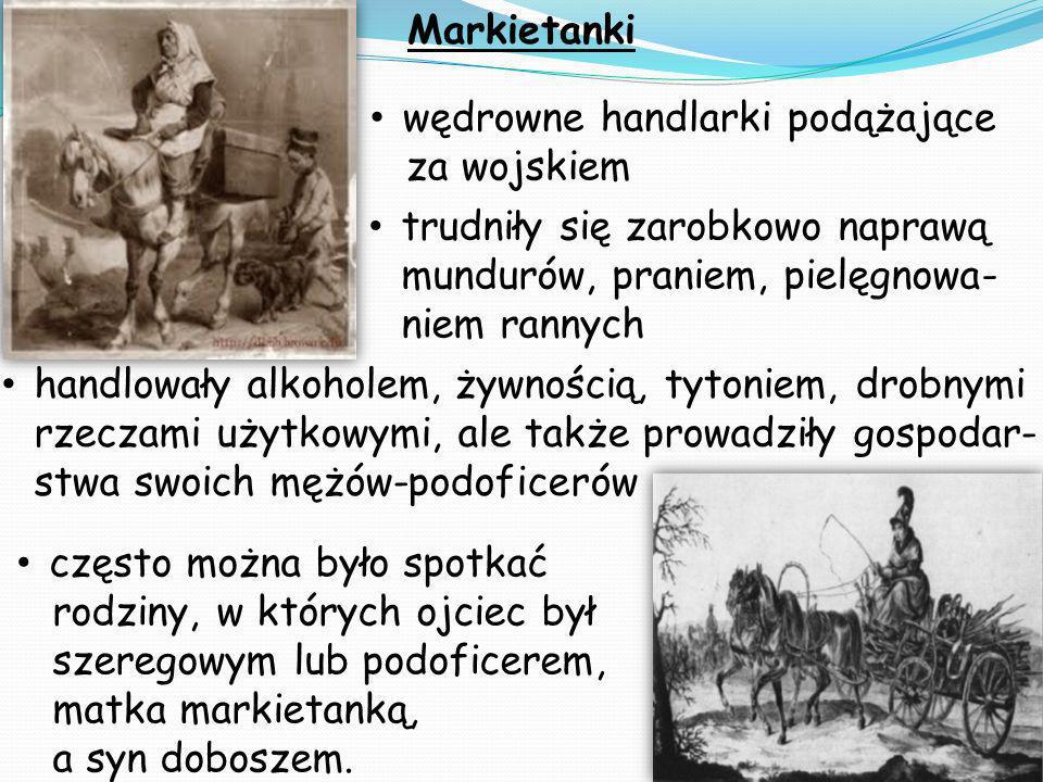 Markietanki często można było spotkać rodziny, w których ojciec był szeregowym lub podoficerem, matka markietanką, a syn doboszem. wędrowne handlarki