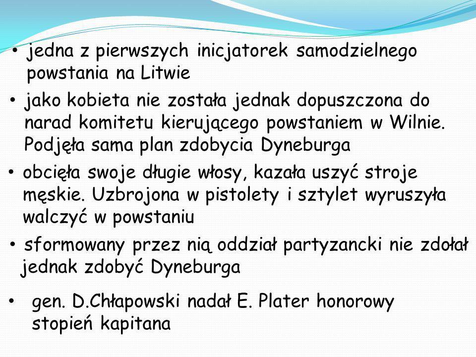 jedna z pierwszych inicjatorek samodzielnego powstania na Litwie jako kobieta nie została jednak dopuszczona do narad komitetu kierującego powstaniem w Wilnie.