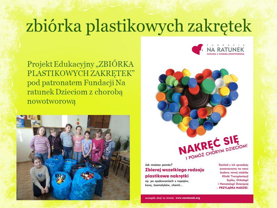 zbiórka plastikowych zakrętek Projekt Edukacyjny ZBIÓRKA PLASTIKOWYCH ZAKRĘTEK pod patronatem Fundacji Na ratunek Dzieciom z chorobą nowotworową