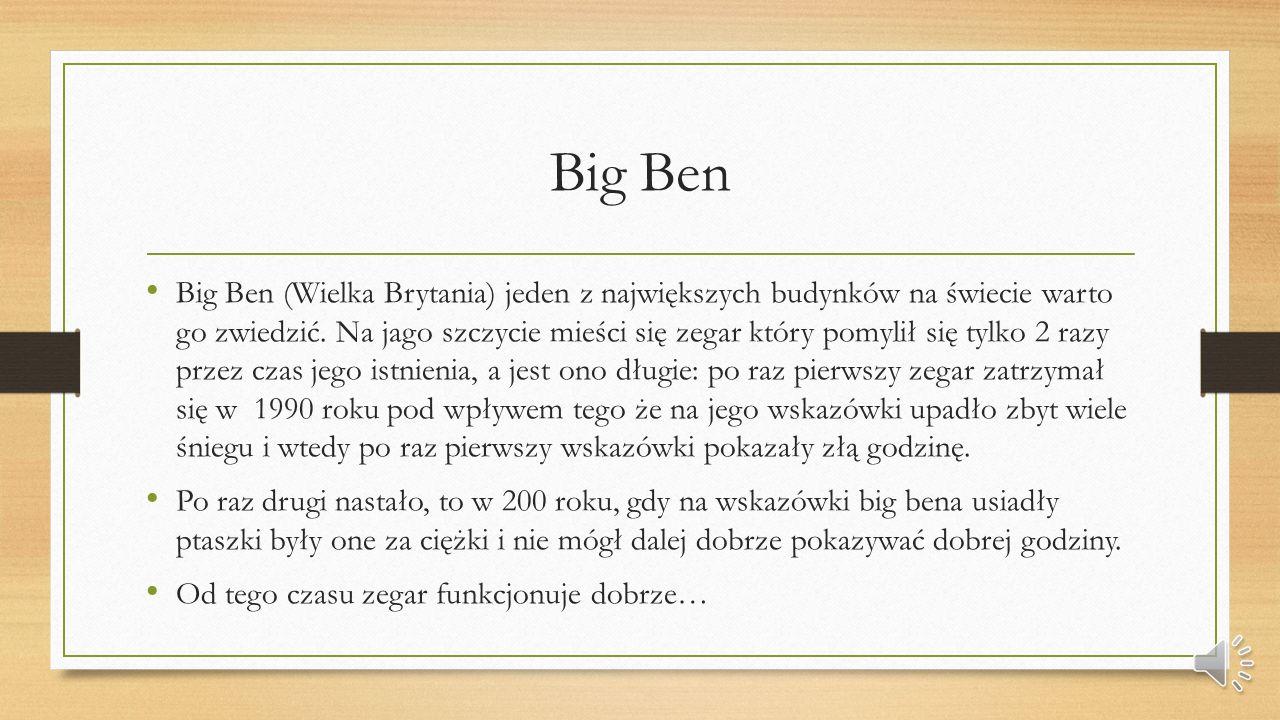 Big Ben Big Ben (Wielka Brytania) jeden z największych budynków na świecie warto go zwiedzić.