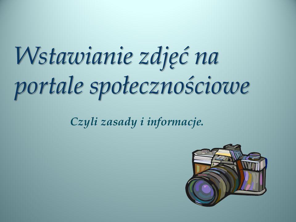 Wstawianie zdjęć na portale społecznościowe Czyli zasady i informacje.