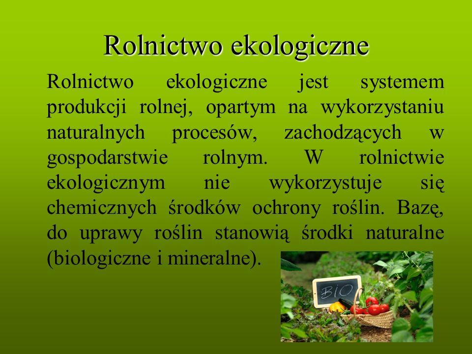Rolnictwo ekologiczne Rolnictwo ekologiczne jest systemem produkcji rolnej, opartym na wykorzystaniu naturalnych procesów, zachodzących w gospodarstwi