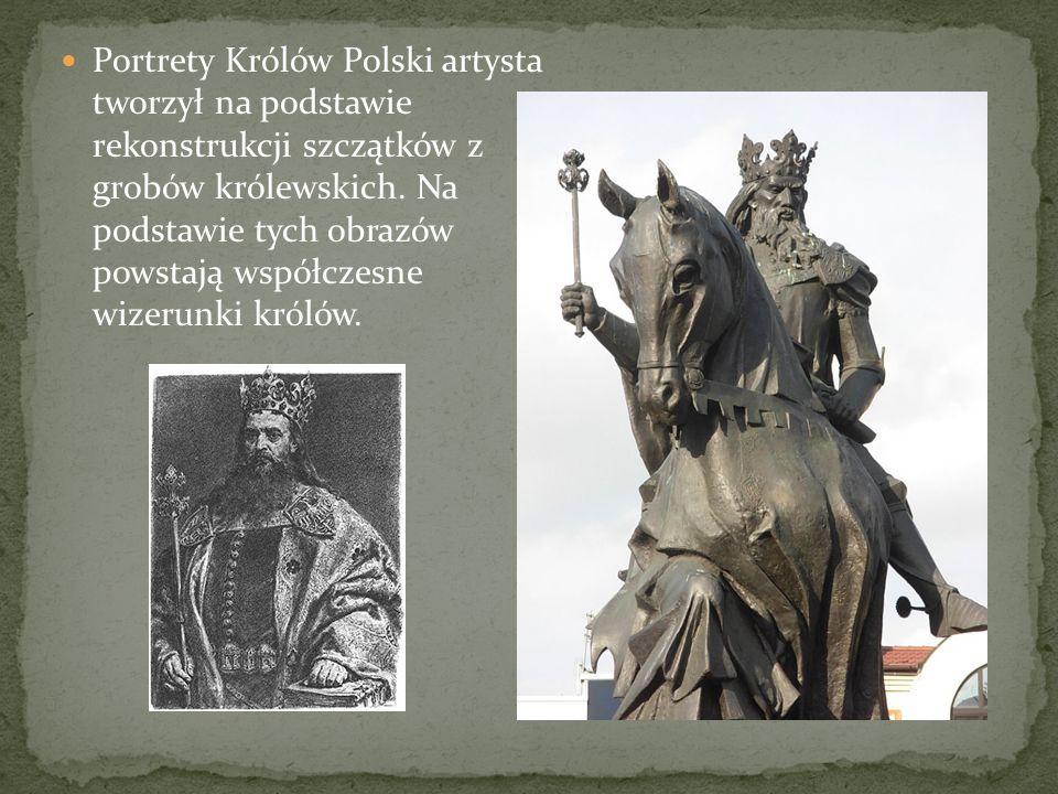 Portrety Królów Polski artysta tworzył na podstawie rekonstrukcji szczątków z grobów królewskich. Na podstawie tych obrazów powstają współczesne wizer