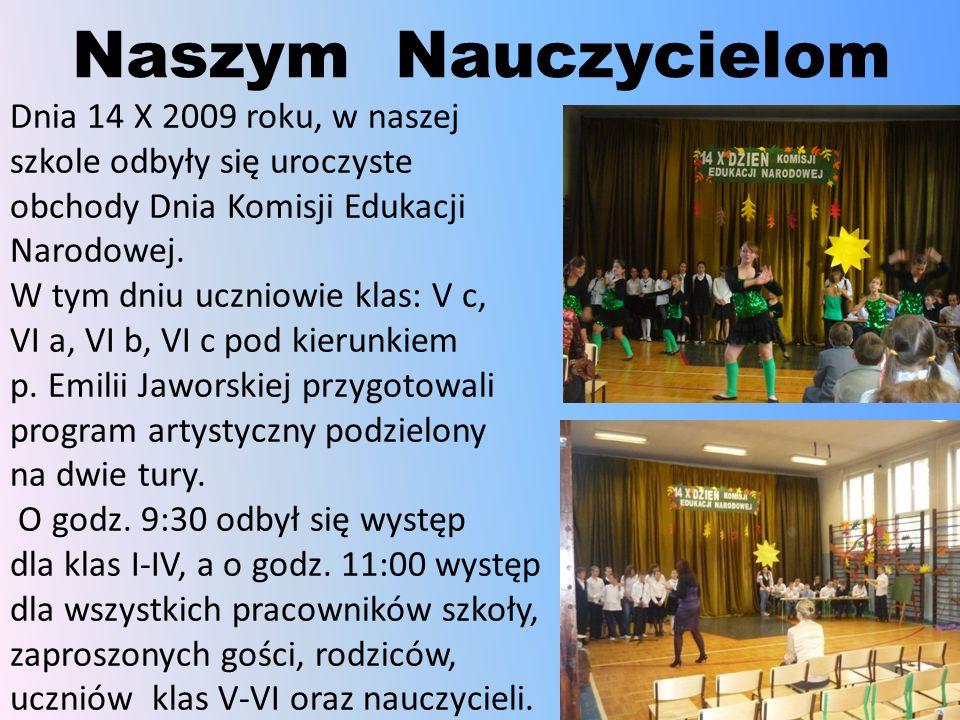 Naszym Nauczycielom Dnia 14 X 2009 roku, w naszej szkole odbyły się uroczyste obchody Dnia Komisji Edukacji Narodowej. W tym dniu uczniowie klas: V c,