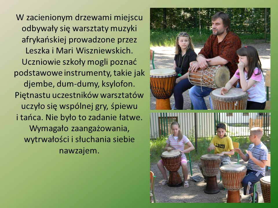 W zacienionym drzewami miejscu odbywały się warsztaty muzyki afrykańskiej prowadzone przez Leszka i Mari Wiszniewskich. Uczniowie szkoły mogli poznać