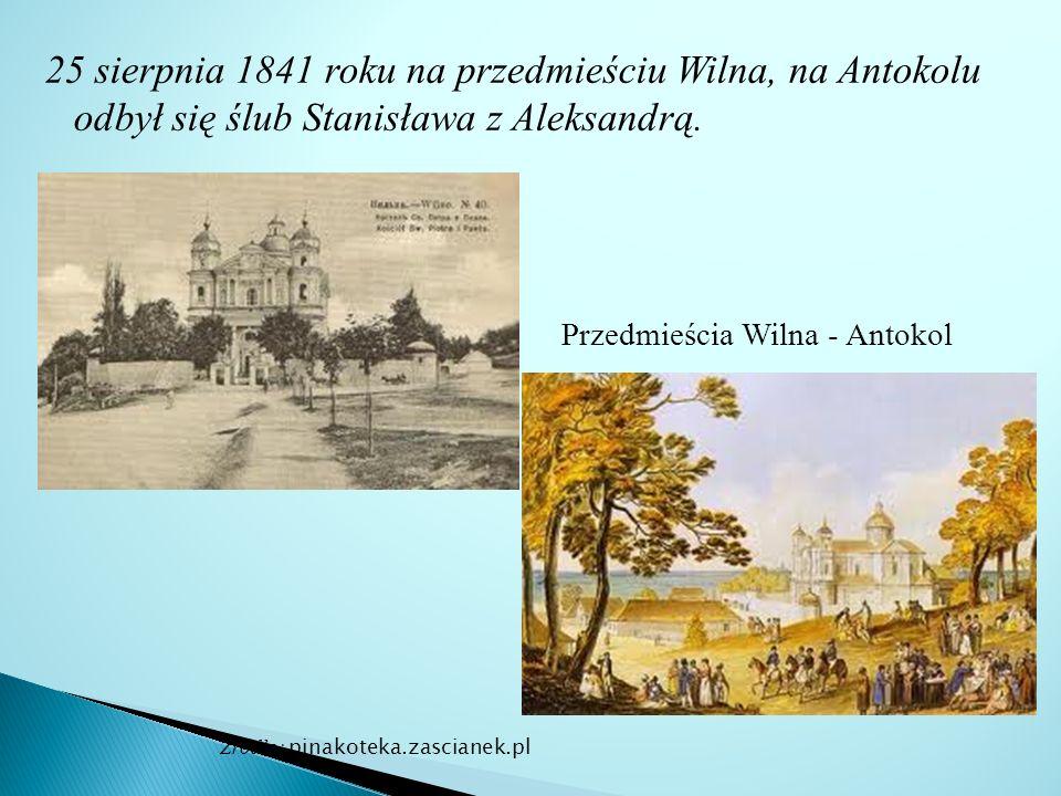 25 sierpnia 1841 roku na przedmieściu Wilna, na Antokolu odbył się ślub Stanisława z Aleksandrą.