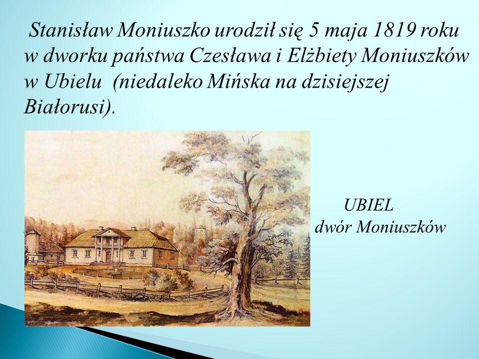 Stanisław Moniuszko urodził się 5 maja 1819 roku w dworku państwa Czesława i Elżbiety Moniuszków w Ubielu (niedaleko Mińska na dzisiejszej Białorusi).