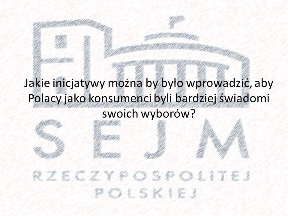 Jakie inicjatywy można by było wprowadzić, aby Polacy jako konsumenci byli bardziej świadomi swoich wyborów