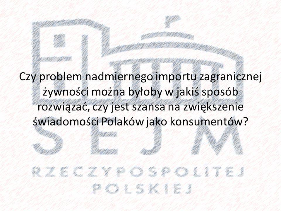 Czy problem nadmiernego importu zagranicznej żywności można byłoby w jakiś sposób rozwiązać, czy jest szansa na zwiększenie świadomości Polaków jako konsumentów?