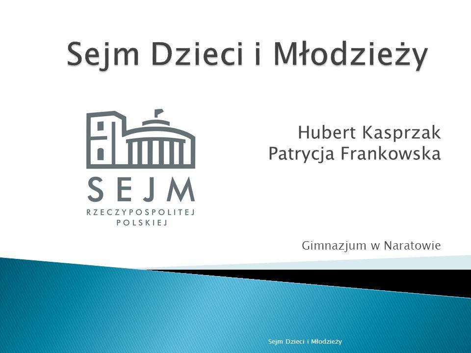 Hubert Kasprzak Patrycja Frankowska Gimnazjum w Naratowie Sejm Dzieci i Młodzieży