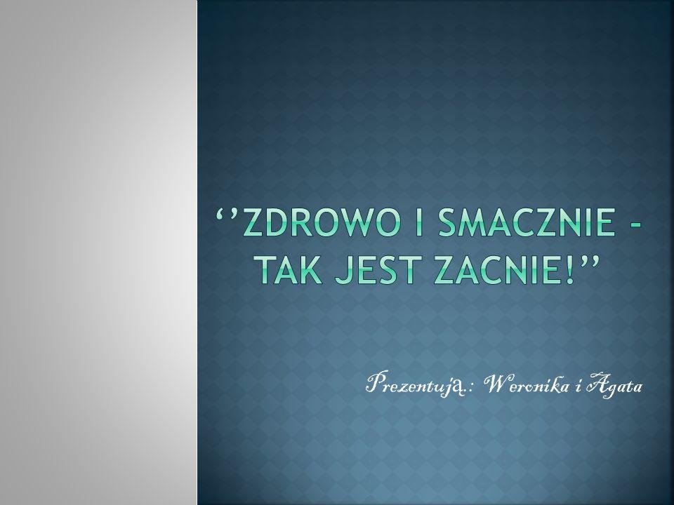 Prezentuj ą.: Weronika i Agata