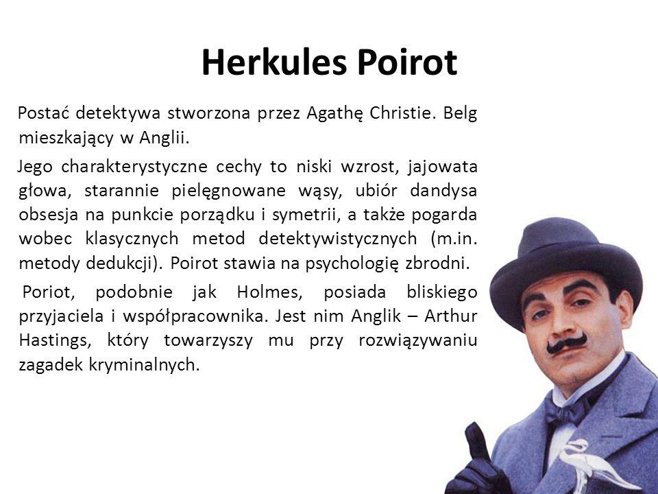 Herkules Poirot Postać detektywa stworzona przez Agathę Christie.