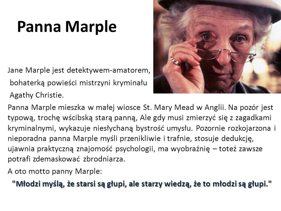 Panna Marple Jane Marple jest detektywem-amatorem, bohaterką powieści mistrzyni kryminału Agathy Christie.
