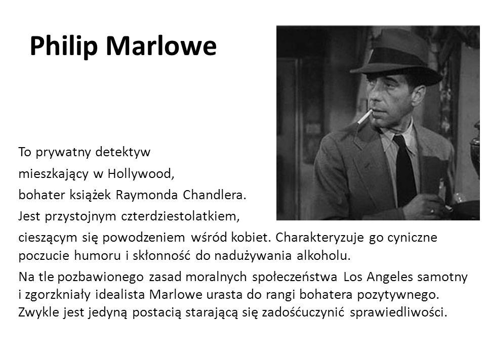 Philip Marlowe To prywatny detektyw mieszkający w Hollywood, bohater książek Raymonda Chandlera.