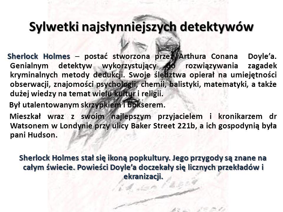 Sylwetki najsłynniejszych detektywów Sherlock Holmes Sherlock Holmes – postać stworzona przez Arthura Conana Doylea.