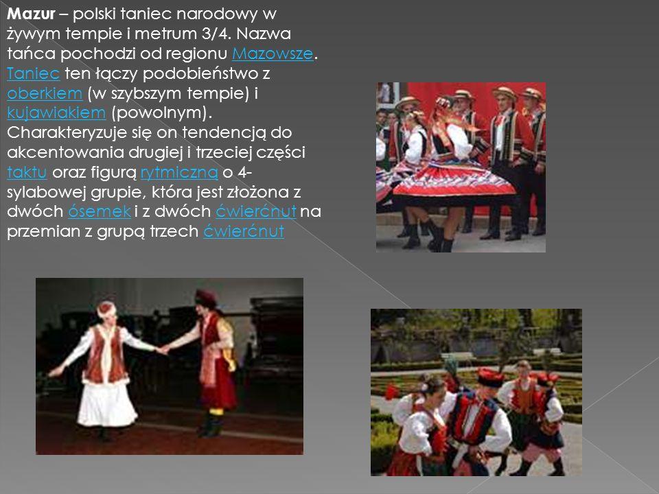 Mazur – polski taniec narodowy w żywym tempie i metrum 3/4. Nazwa tańca pochodzi od regionu Mazowsze. Taniec ten łączy podobieństwo z oberkiem (w szyb