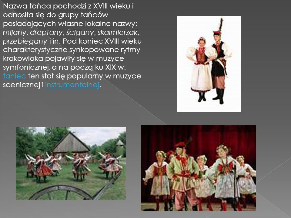 Nazwa tańca pochodzi z XVIII wieku i odnosiła się do grupy tańców posiadających własne lokalne nazwy: mijany, dreptany, ścigany, skalmierzak, przebieg