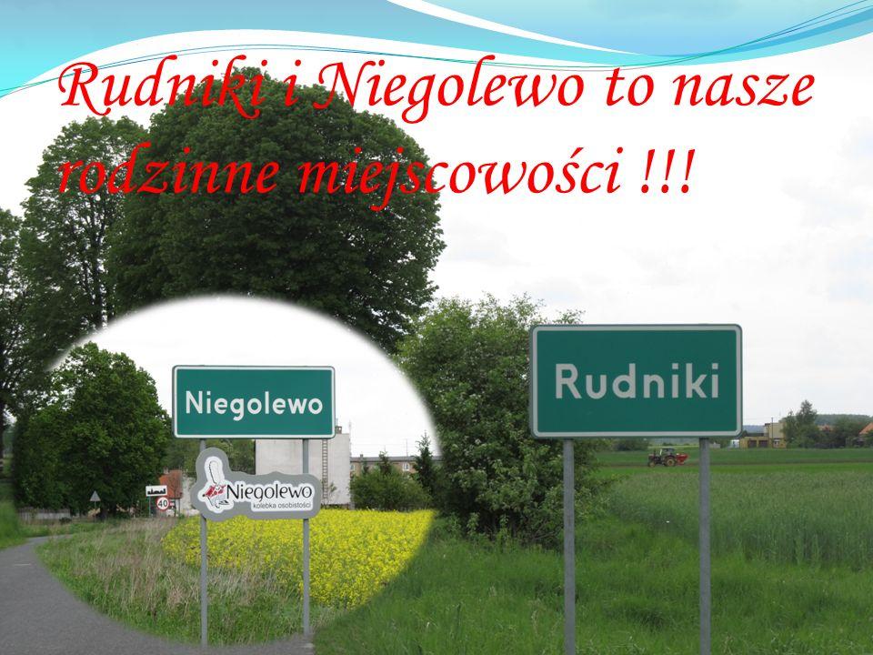 Rudniki i Niegolewo to nasze rodzinne miejscowości !!!
