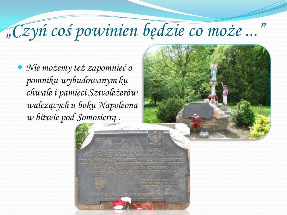 Czyń coś powinien będzie co może... Nie możemy też zapomnieć o pomniku wybudowanym ku chwale i pamięci Szwoleżerów walczących u boku Napoleona w bitwi