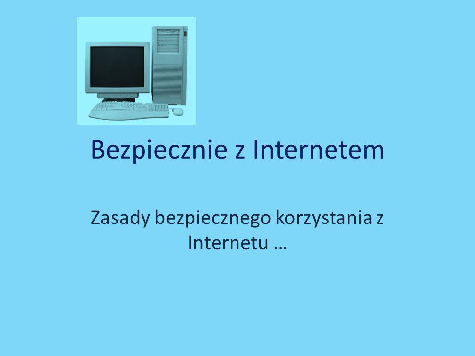 Bezpiecznie z Internetem Zasady bezpiecznego korzystania z Internetu …