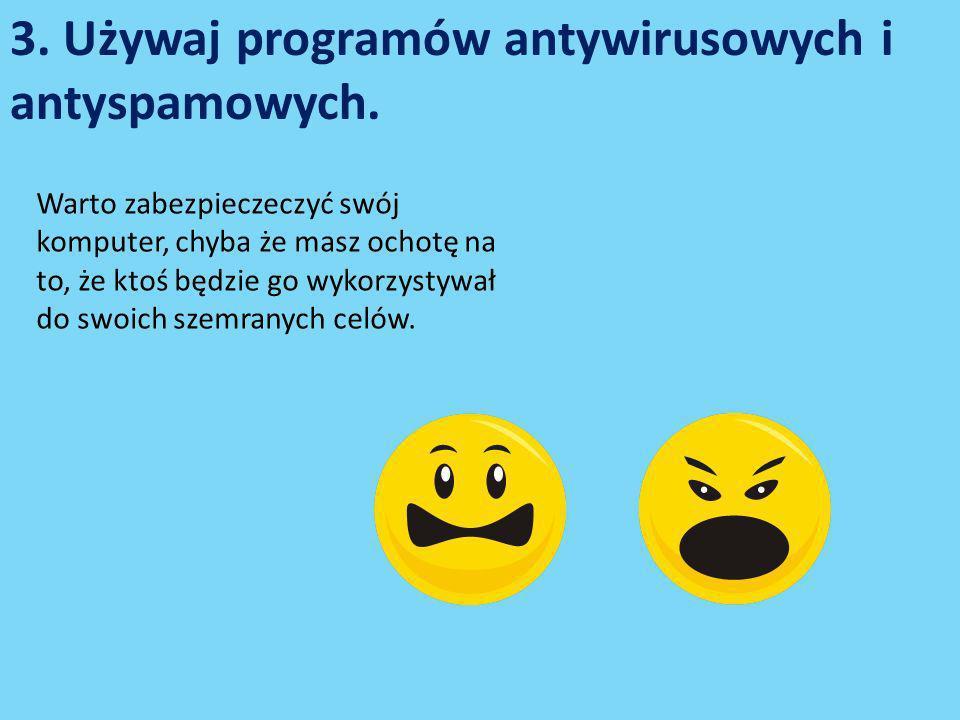 3.Używaj programów antywirusowych i antyspamowych.