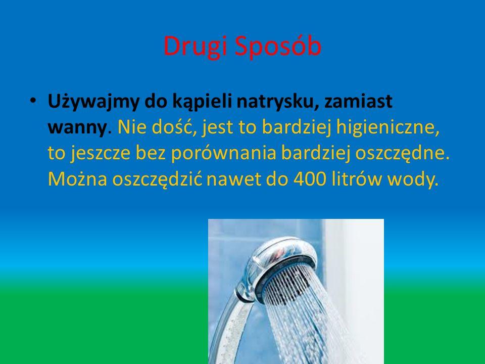Pierwszy sposób na oszczędzanie wody Zakręcajmy wodę podczas mycia zębów, golenia i innych podobnych czynności wykonywanych przy umywalce. W ten sposó