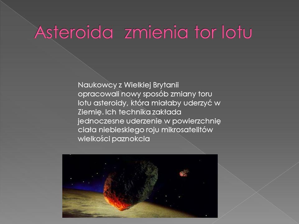 Naukowcy z Wielkiej Brytanii opracowali nowy sposób zmiany toru lotu asteroidy, która miałaby uderzyć w Ziemię.