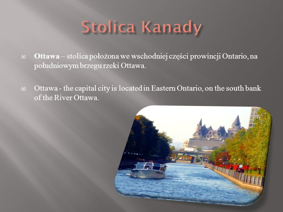 Ottawa – stolica położona we wschodniej części prowincji Ontario, na południowym brzegu rzeki Ottawa.