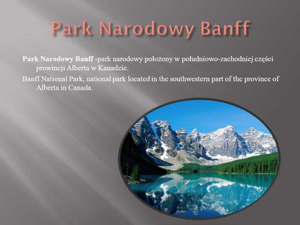 Park Narodowy Banff -park narodowy położony w południowo-zachodniej części prowincji Alberta w Kanadzie.