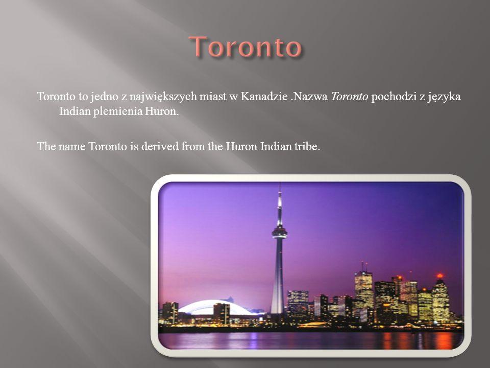 Toronto to jedno z największych miast w Kanadzie.Nazwa Toronto pochodzi z języka Indian plemienia Huron.