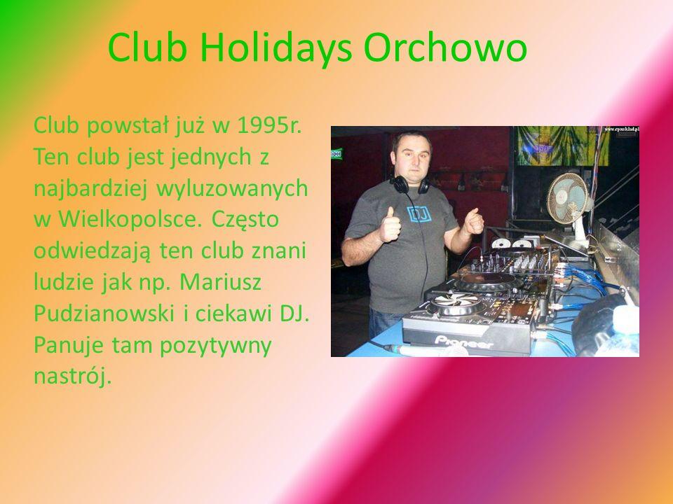 Club Holidays Orchowo Club powstał już w 1995r. Ten club jest jednych z najbardziej wyluzowanych w Wielkopolsce. Często odwiedzają ten club znani ludz