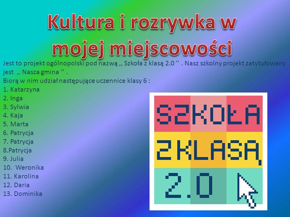 Jest to projekt ogólnopolski pod nazwą,, Szkoła z klasą 2.0. Nasz szkolny projekt zatytułowany jest,, Nasza gmina. Biorą w nim udział następujące ucze