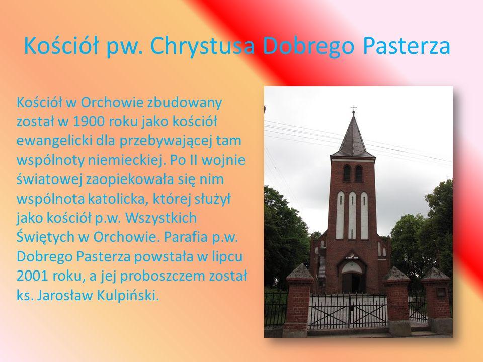 Kościół pw. Chrystusa Dobrego Pasterza Kościół w Orchowie zbudowany został w 1900 roku jako kościół ewangelicki dla przebywającej tam wspólnoty niemie