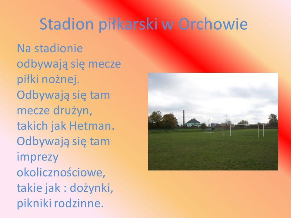 Stadion piłkarski w Orchowie Na stadionie odbywają się mecze piłki nożnej. Odbywają się tam mecze drużyn, takich jak Hetman. Odbywają się tam imprezy
