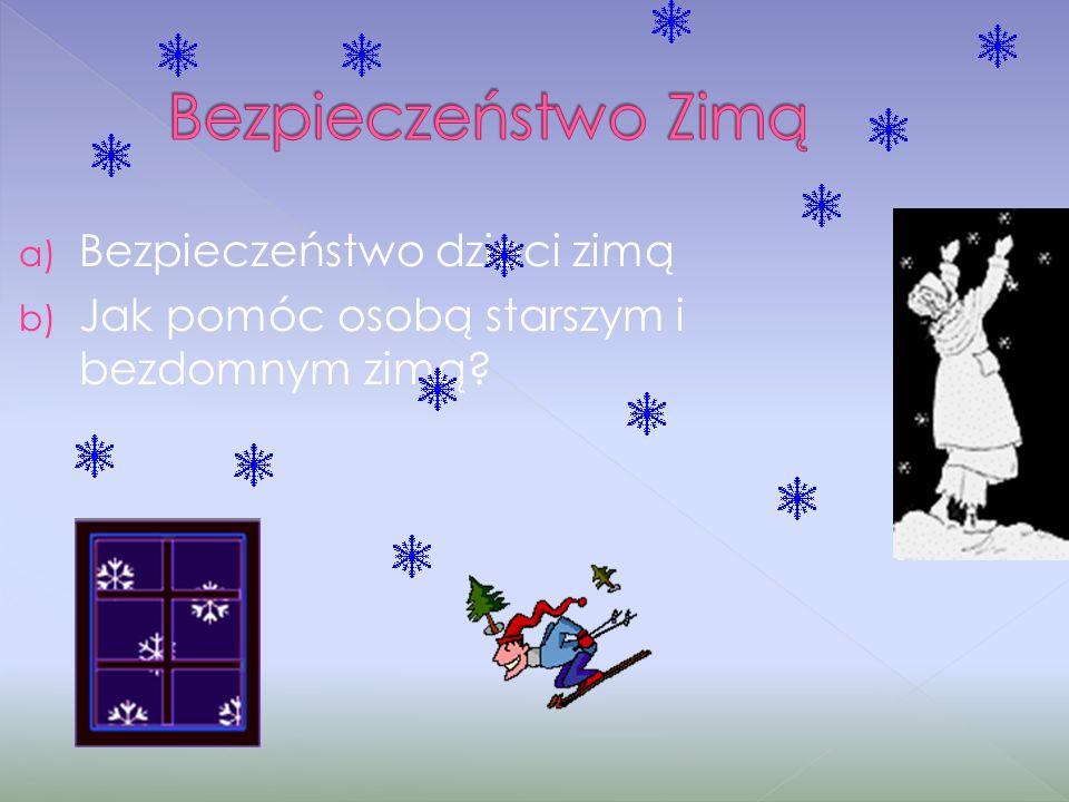 a) Bezpieczeństwo dzieci zimą b) Jak pomóc osobą starszym i bezdomnym zimą?