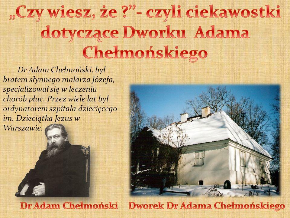 Dr Adam Chełmoński, był bratem słynnego malarza Józefa, specjalizował się w leczeniu chorób płuc. Przez wiele lat był ordynatorem szpitala dziecięcego