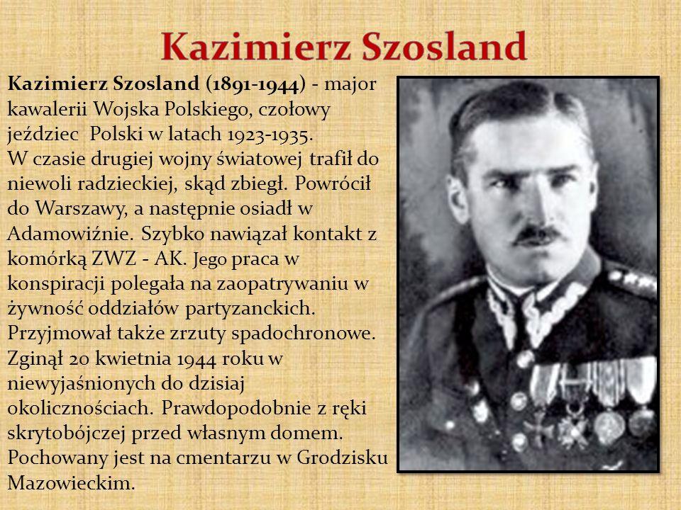 Kazimierz Szosland (1891-1944) - major kawalerii Wojska Polskiego, czołowy jeździec Polski w latach 1923-1935. W czasie drugiej wojny światowej trafił
