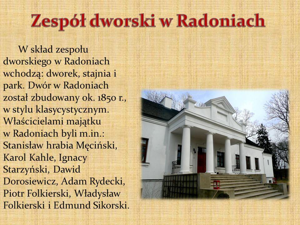 W skład zespołu dworskiego w Radoniach wchodzą: dworek, stajnia i park. Dwór w Radoniach został zbudowany ok. 1850 r., w stylu klasycystycznym. Właści