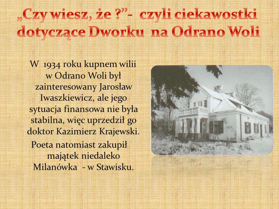 W 1934 roku kupnem wilii w Odrano Woli był zainteresowany Jarosław Iwaszkiewicz, ale jego sytuacja finansowa nie była stabilna, więc uprzedził go dokt