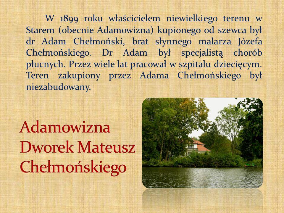 W 1899 roku właścicielem niewielkiego terenu w Starem (obecnie Adamowizna) kupionego od szewca był dr Adam Chełmoński, brat słynnego malarza Józefa Ch