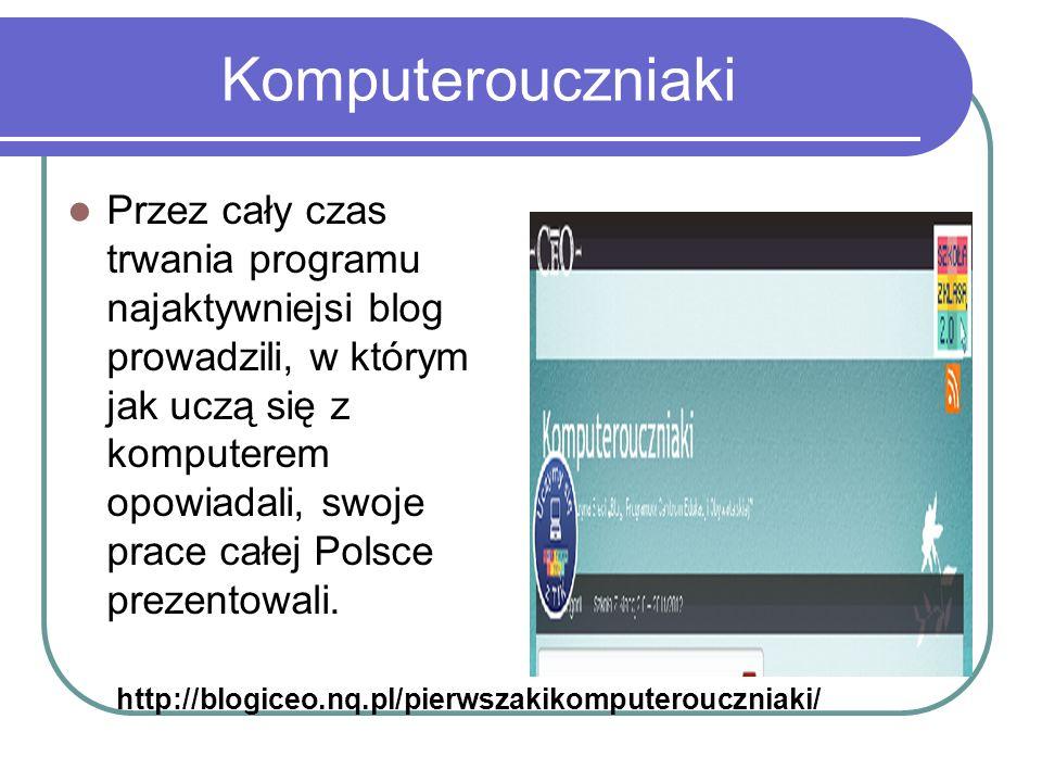 Komputerouczniaki Przez cały czas trwania programu najaktywniejsi blog prowadzili, w którym jak uczą się z komputerem opowiadali, swoje prace całej Polsce prezentowali.
