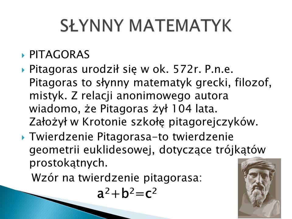 PITAGORAS Pitagoras urodził się w ok. 572r. P.n.e. Pitagoras to słynny matematyk grecki, filozof, mistyk. Z relacji anonimowego autora wiadomo, że Pit