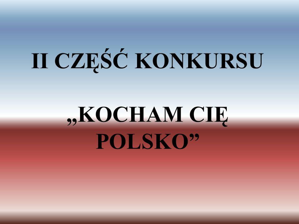 II CZĘŚĆ KONKURSU KOCHAM CIĘ POLSKO