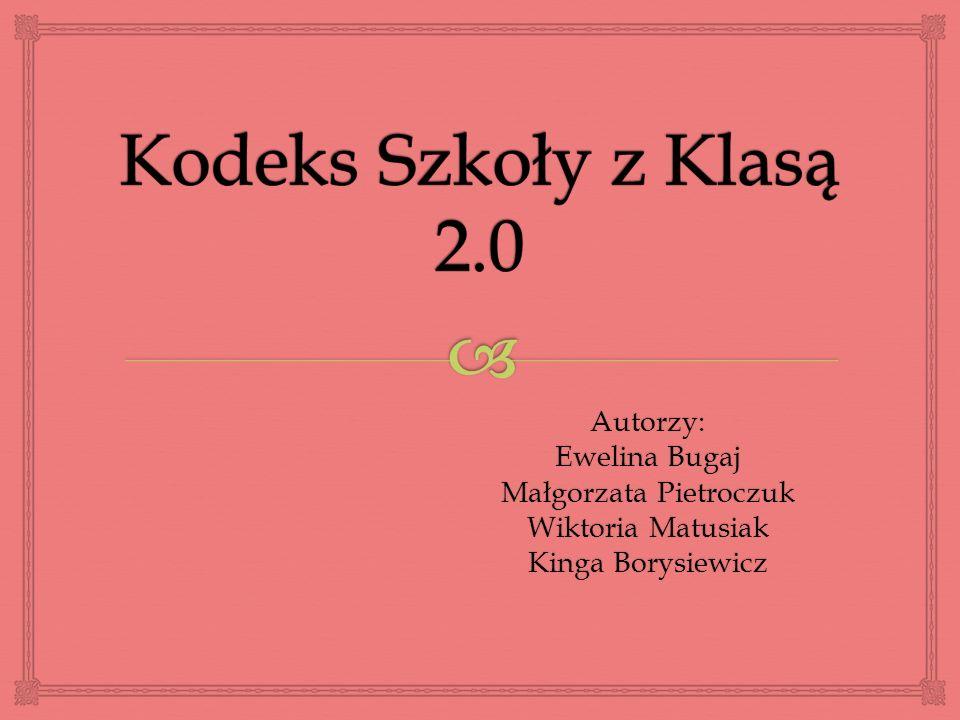 Autorzy: Ewelina Bugaj Małgorzata Pietroczuk Wiktoria Matusiak Kinga Borysiewicz