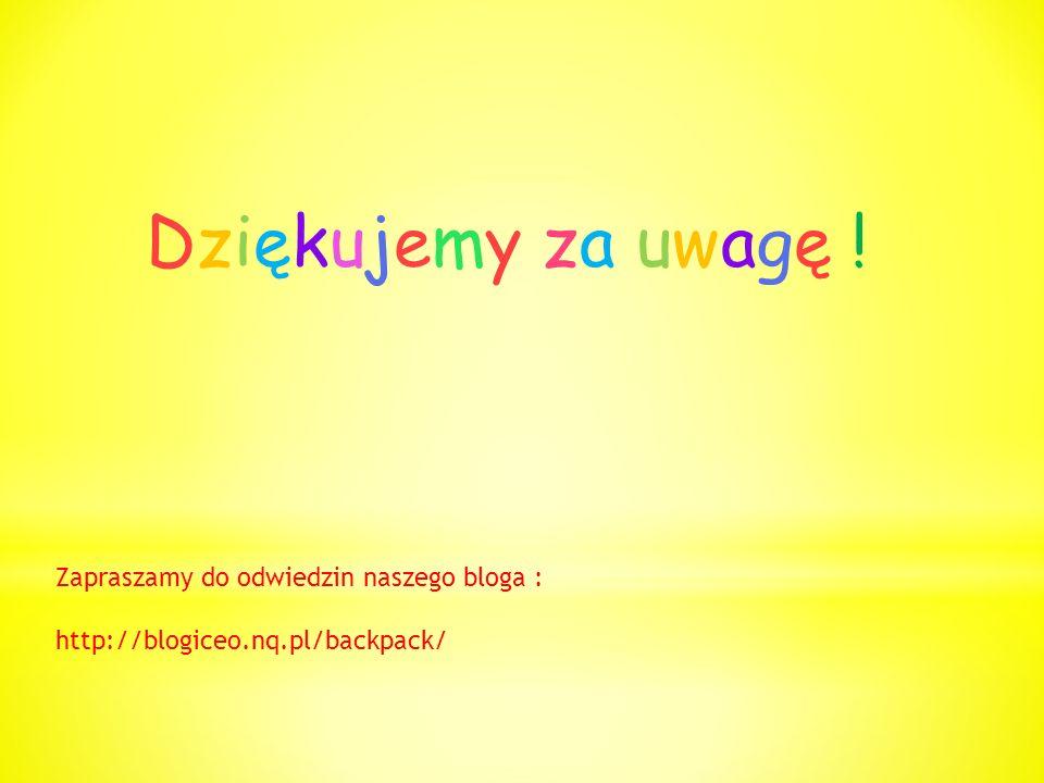 Dziękujemy za uwagę ! Zapraszamy do odwiedzin naszego bloga : http://blogiceo.nq.pl/backpack/